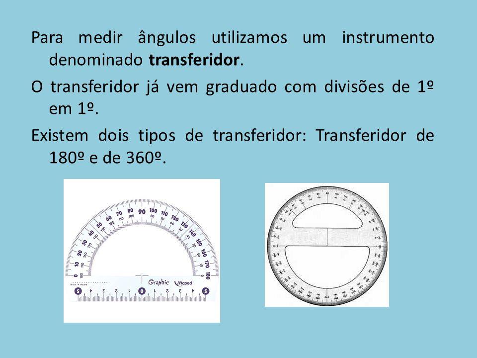 Para medir ângulos utilizamos um instrumento denominado transferidor