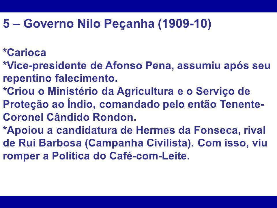 5 – Governo Nilo Peçanha (1909-10)