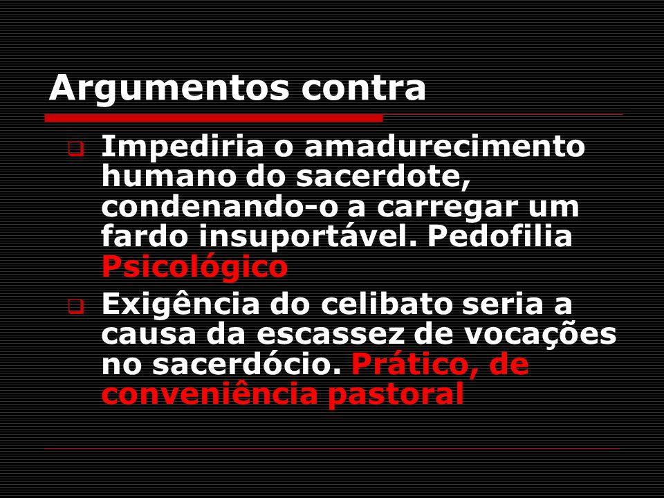 Argumentos contraImpediria o amadurecimento humano do sacerdote, condenando-o a carregar um fardo insuportável. Pedofilia Psicológico.
