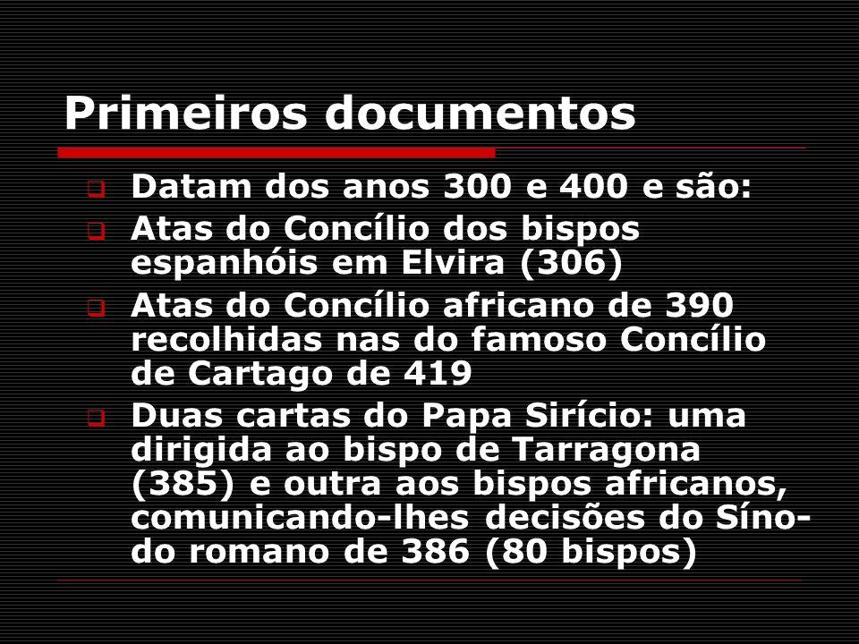 Primeiros documentos Datam dos anos 300 e 400 e são:
