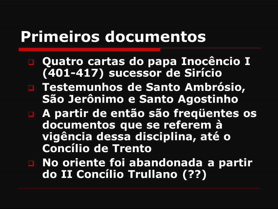 Primeiros documentosQuatro cartas do papa Inocêncio I (401-417) sucessor de Sirício. Testemunhos de Santo Ambrósio, São Jerônimo e Santo Agostinho.