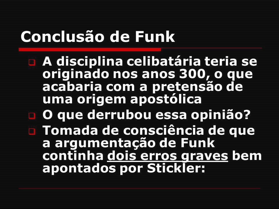 Conclusão de FunkA disciplina celibatária teria se originado nos anos 300, o que acabaria com a pretensão de uma origem apostólica.