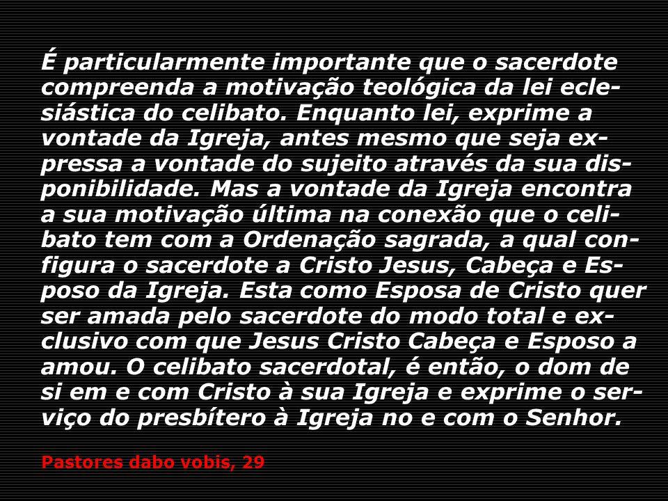 É particularmente importante que o sacerdote compreenda a motivação teológica da lei ecle- siástica do celibato.