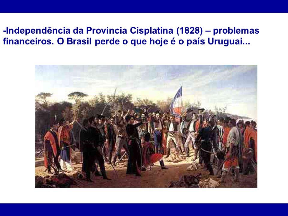 -Independência da Província Cisplatina (1828) – problemas financeiros