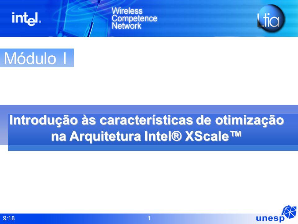 Módulo I Introdução às características de otimização na Arquitetura Intel® XScale™