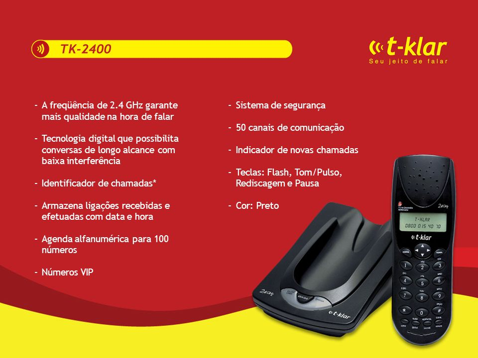 - A freqüência de 2.4 GHz garante mais qualidade na hora de falar.