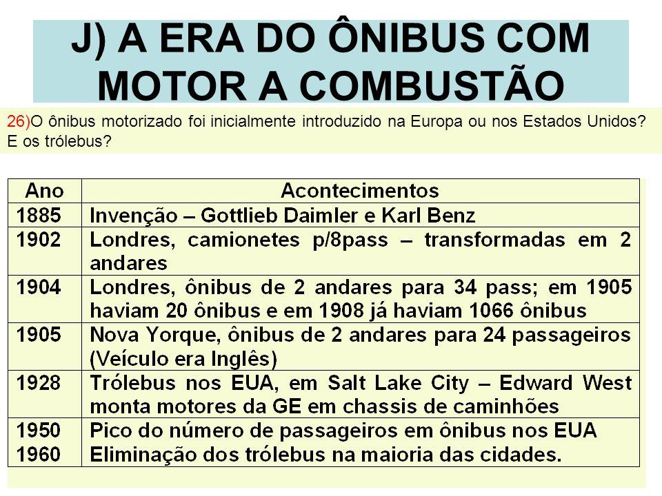 J) A ERA DO ÔNIBUS COM MOTOR A COMBUSTÃO