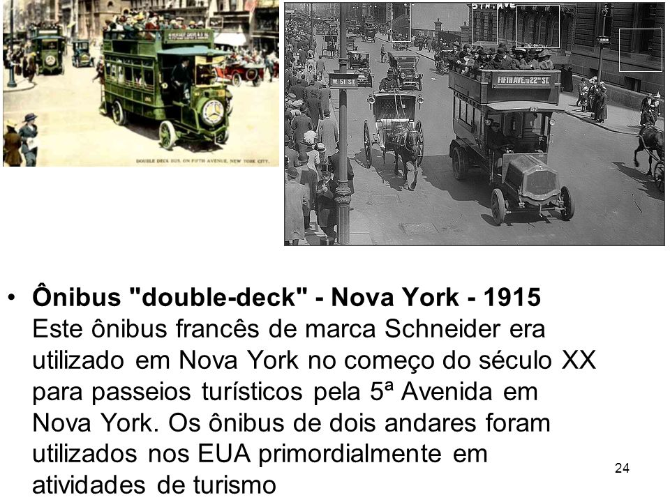 Ônibus double-deck - Nova York - 1915 Este ônibus francês de marca Schneider era utilizado em Nova York no começo do século XX para passeios turísticos pela 5ª Avenida em Nova York.