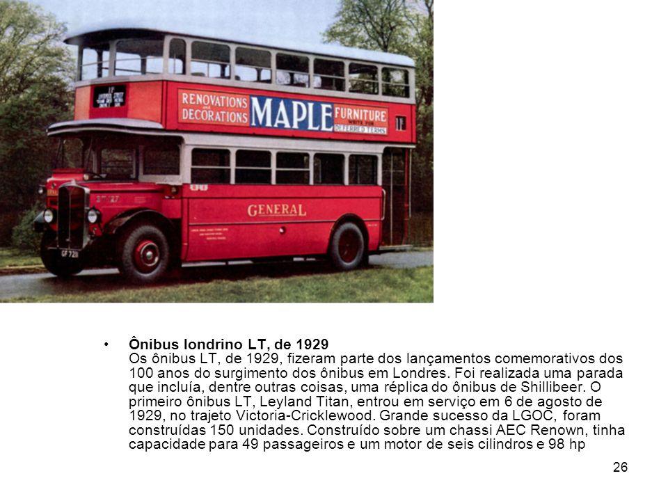 Ônibus londrino LT, de 1929 Os ônibus LT, de 1929, fizeram parte dos lançamentos comemorativos dos 100 anos do surgimento dos ônibus em Londres.