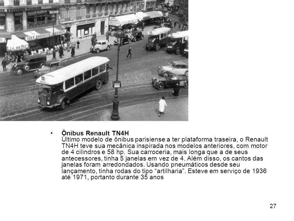 Ônibus Renault TN4H Último modelo de ônibus parisiense a ter plataforma traseira, o Renault TN4H teve sua mecânica inspirada nos modelos anteriores, com motor de 4 cilindros e 58 hp.