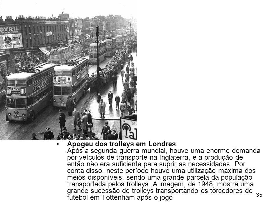 Apogeu dos trolleys em Londres Após a segunda guerra mundial, houve uma enorme demanda por veículos de transporte na Inglaterra, e a produção de então não era suficiente para suprir as necessidades.