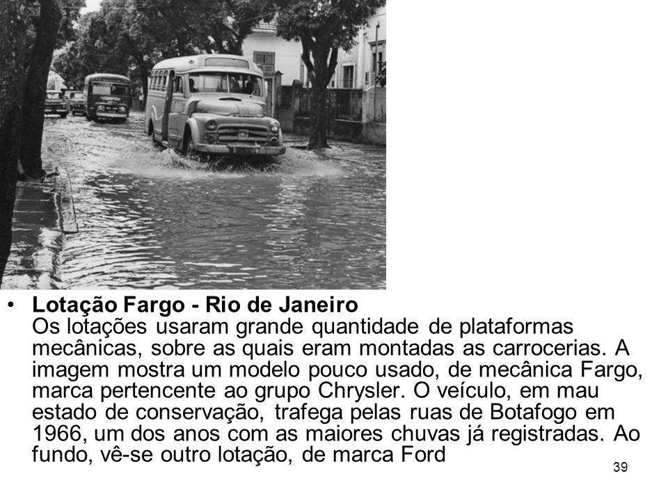 Lotação Fargo - Rio de Janeiro Os lotações usaram grande quantidade de plataformas mecânicas, sobre as quais eram montadas as carrocerias.