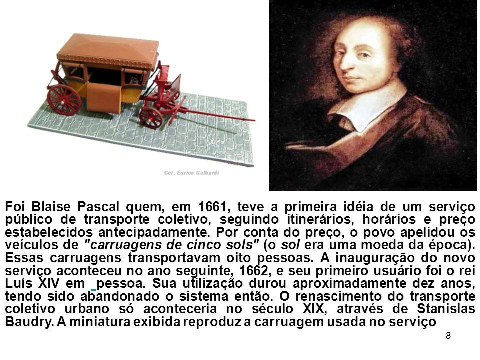 Foi Blaise Pascal quem, em 1661, teve a primeira idéia de um serviço público de transporte coletivo, seguindo itinerários, horários e preço estabelecidos antecipadamente.