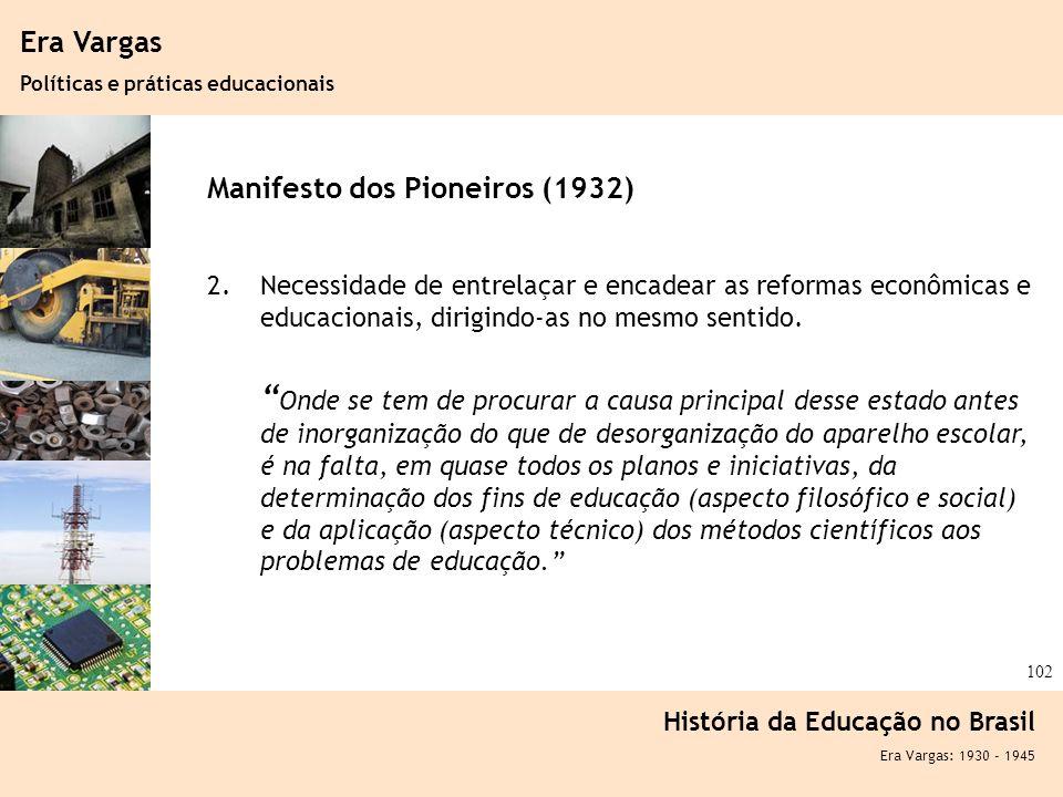 Era Vargas Políticas e práticas educacionais. Manifesto dos Pioneiros (1932)