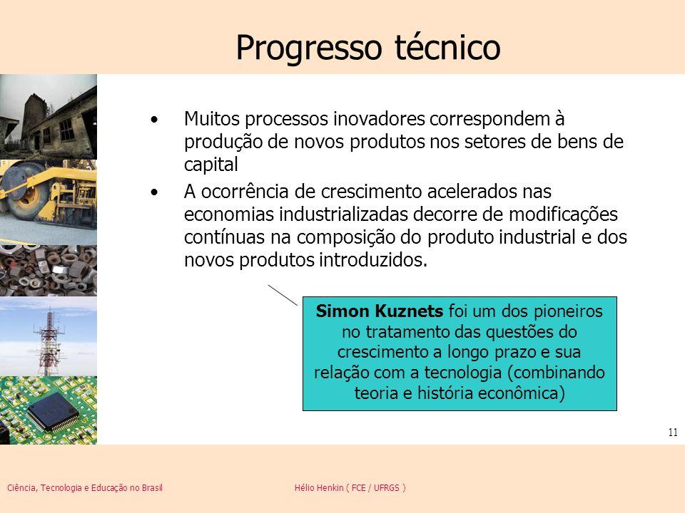 Progresso técnico Muitos processos inovadores correspondem à produção de novos produtos nos setores de bens de capital.