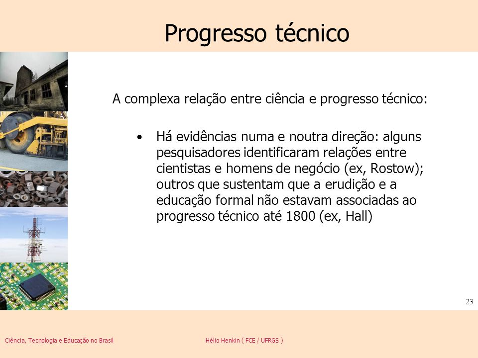 Progresso técnico A complexa relação entre ciência e progresso técnico: