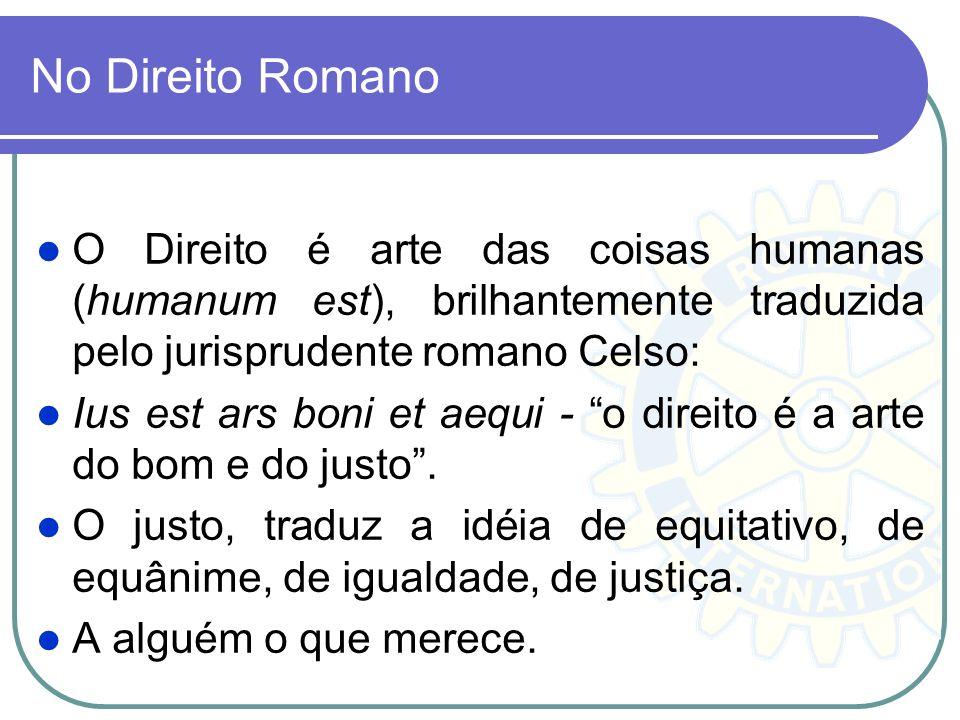 No Direito Romano O Direito é arte das coisas humanas (humanum est), brilhantemente traduzida pelo jurisprudente romano Celso: