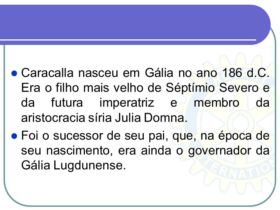 Caracalla nasceu em Gália no ano 186 d. C