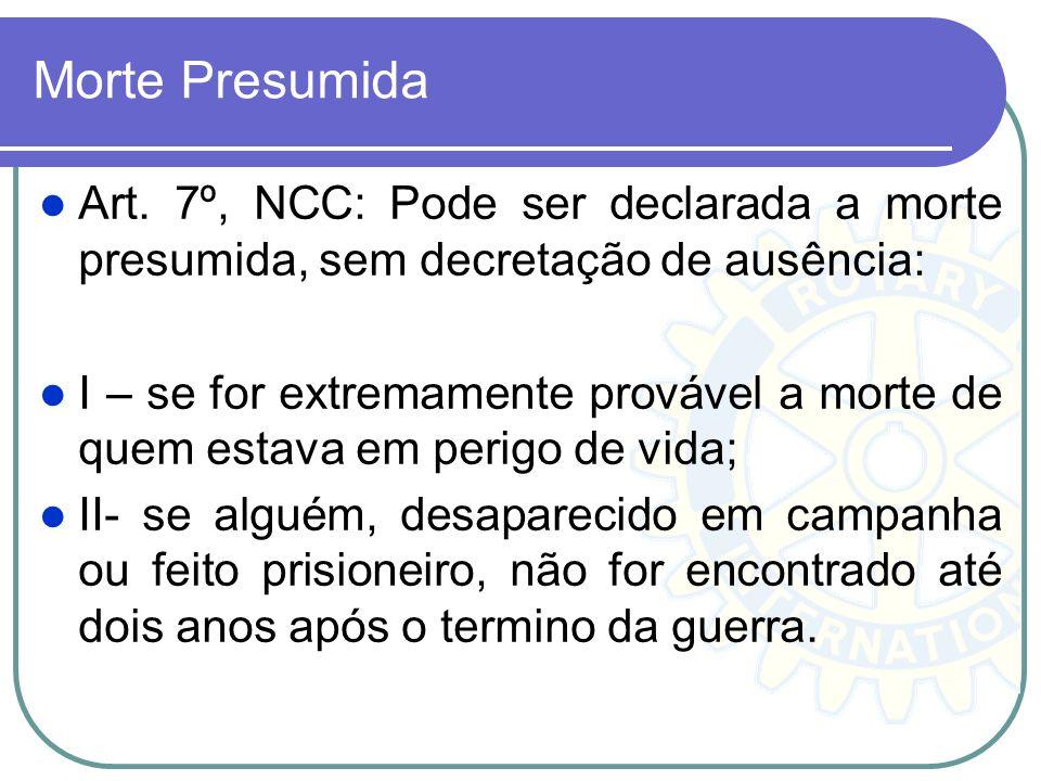 Morte Presumida Art. 7º, NCC: Pode ser declarada a morte presumida, sem decretação de ausência:
