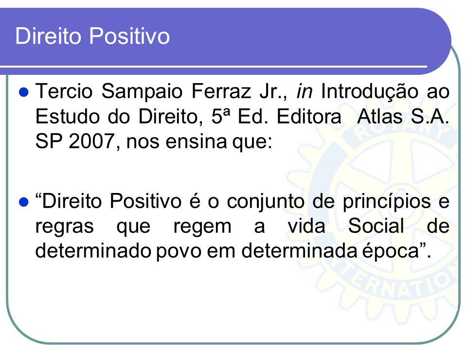 Direito Positivo Tercio Sampaio Ferraz Jr., in Introdução ao Estudo do Direito, 5ª Ed. Editora Atlas S.A. SP 2007, nos ensina que: