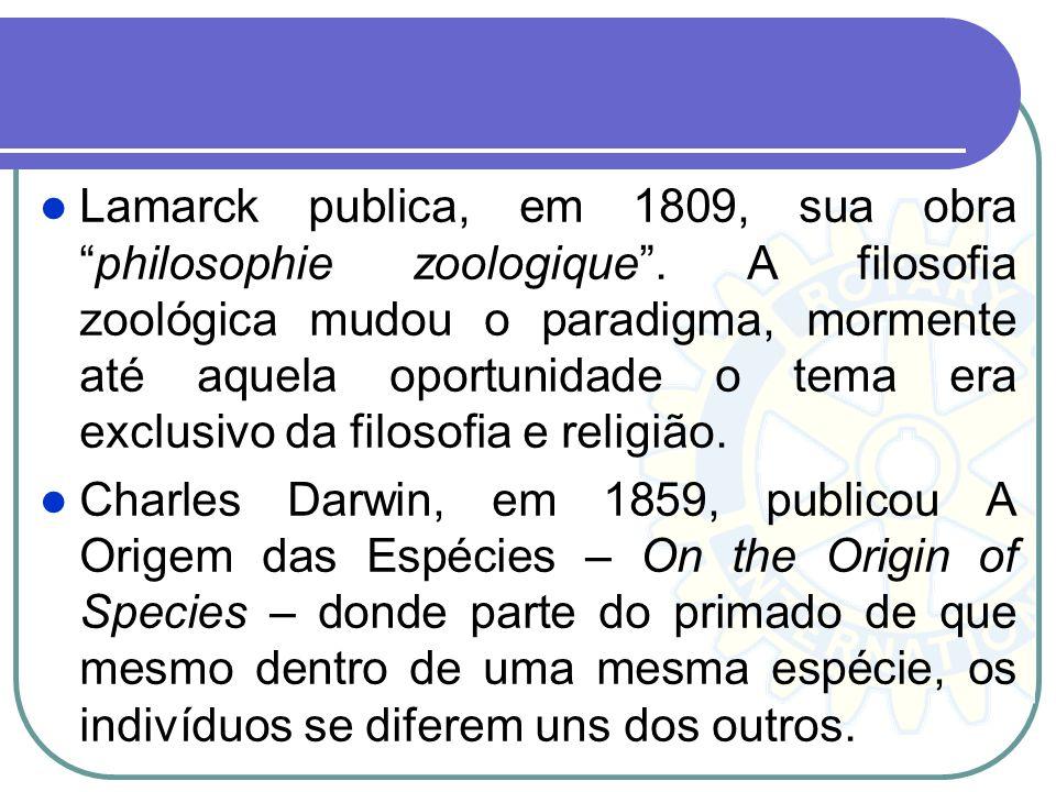 Lamarck publica, em 1809, sua obra philosophie zoologique