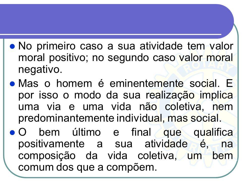 No primeiro caso a sua atividade tem valor moral positivo; no segundo caso valor moral negativo.