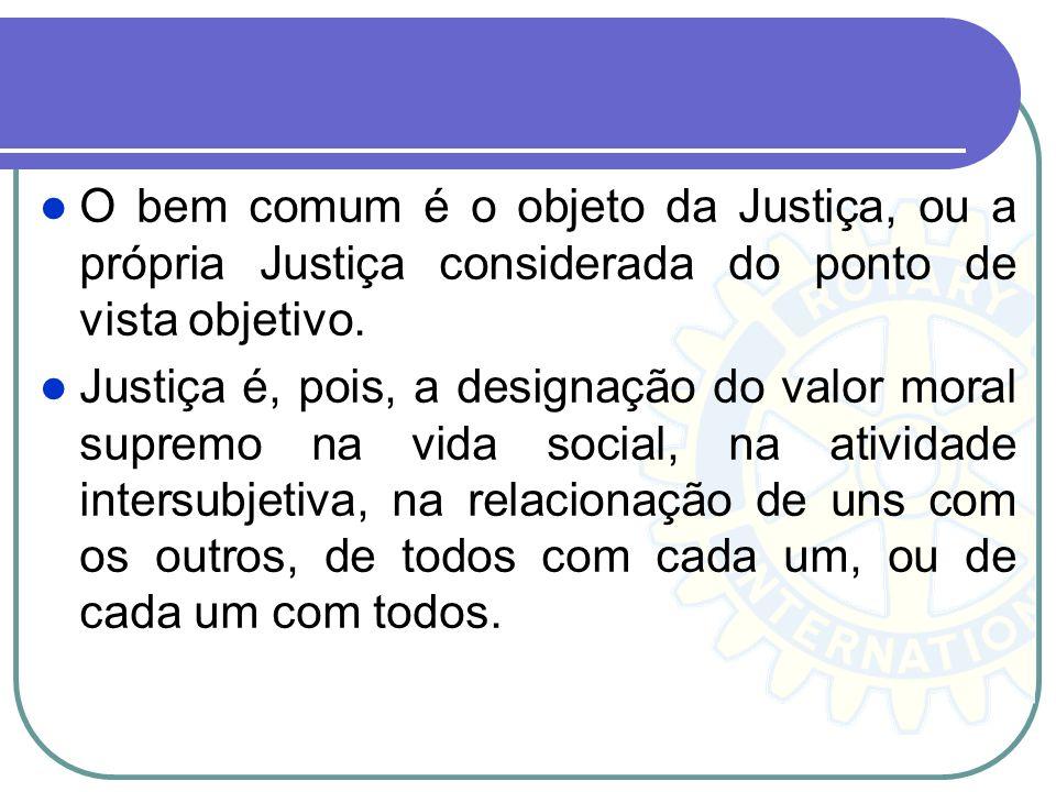 O bem comum é o objeto da Justiça, ou a própria Justiça considerada do ponto de vista objetivo.