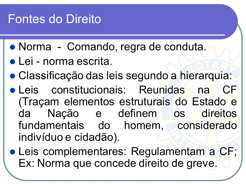 Fontes do Direito Norma - Comando, regra de conduta.