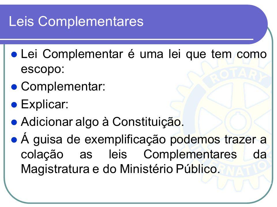 Leis Complementares Lei Complementar é uma lei que tem como escopo: