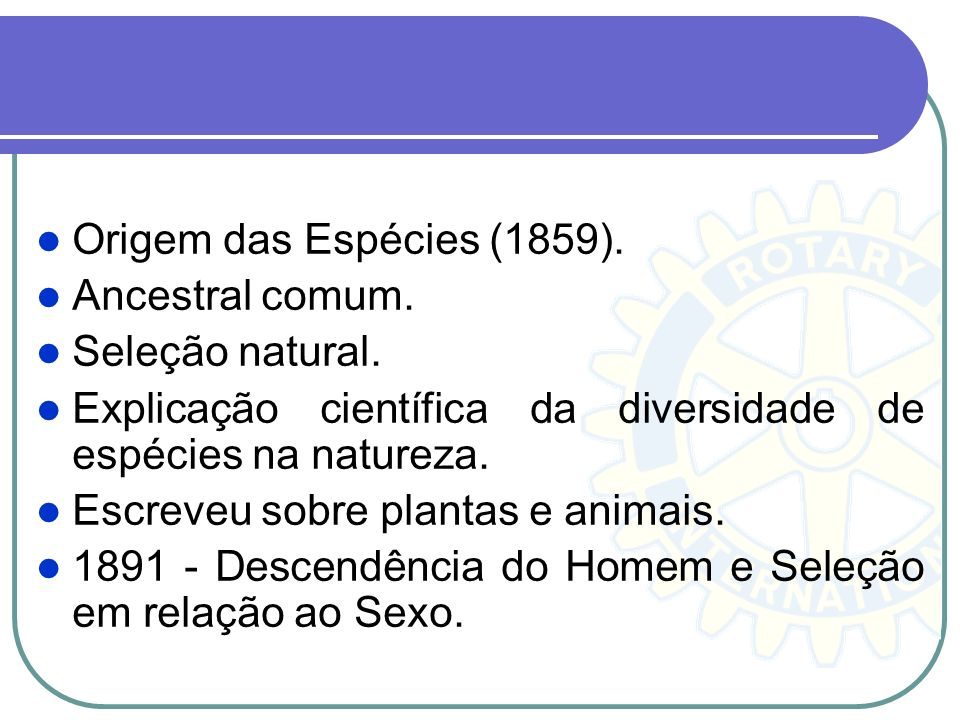 Origem das Espécies (1859). Ancestral comum. Seleção natural. Explicação científica da diversidade de espécies na natureza.