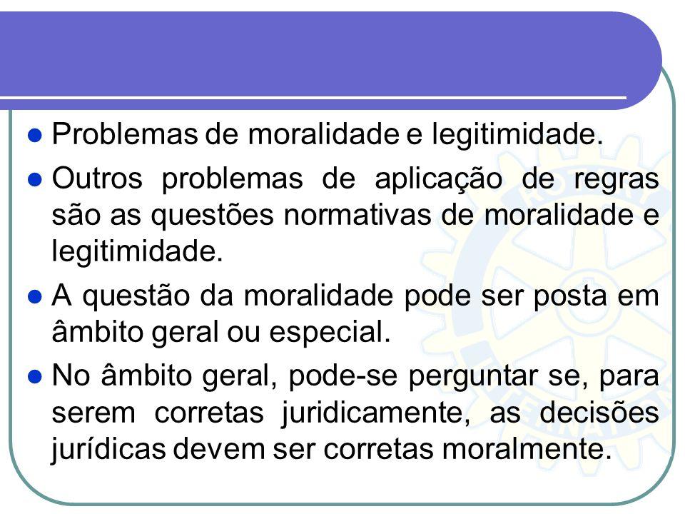 Problemas de moralidade e legitimidade.