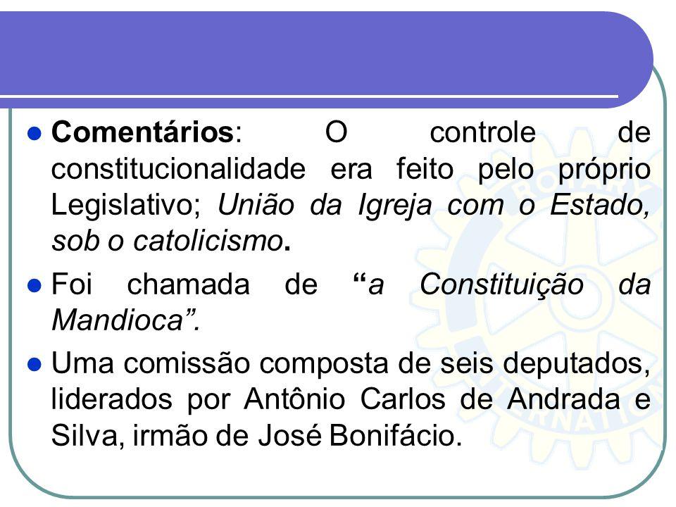 Comentários: O controle de constitucionalidade era feito pelo próprio Legislativo; União da Igreja com o Estado, sob o catolicismo.
