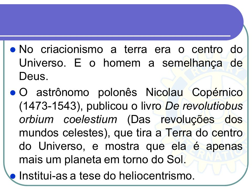 No criacionismo a terra era o centro do Universo
