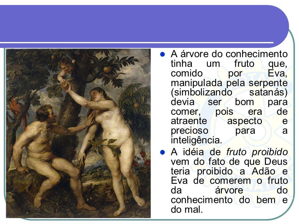 A árvore do conhecimento tinha um fruto que, comido por Eva, manipulada pela serpente (simbolizando satanás) devia ser bom para comer, pois era de atraente aspecto e precioso para a inteligência.
