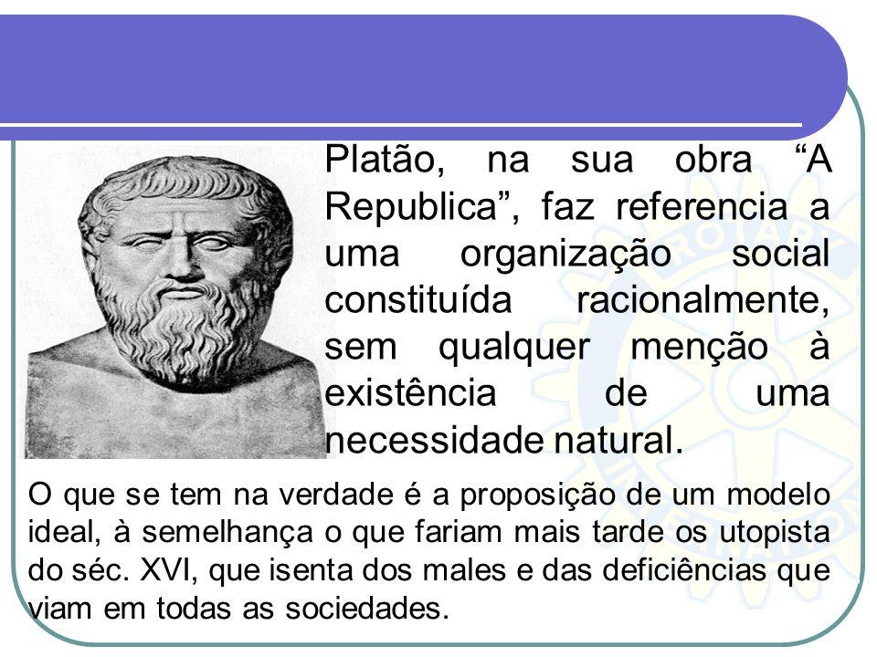 Platão, na sua obra A Republica , faz referencia a uma organização social constituída racionalmente, sem qualquer menção à existência de uma necessidade natural.