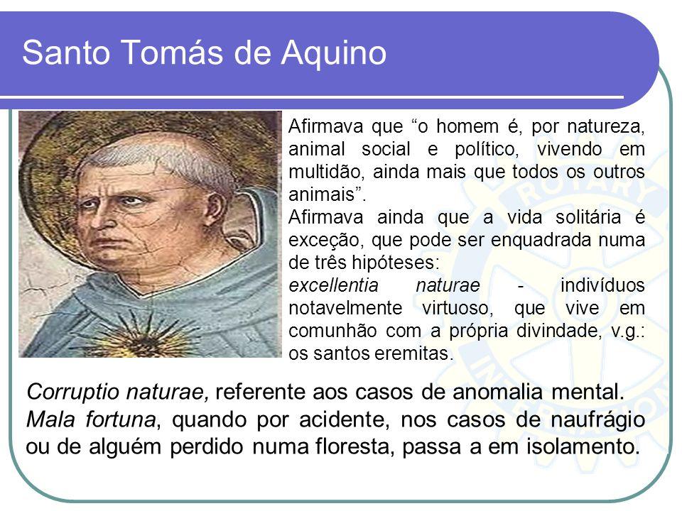 Santo Tomás de Aquino Afirmava que o homem é, por natureza, animal social e político, vivendo em multidão, ainda mais que todos os outros animais .