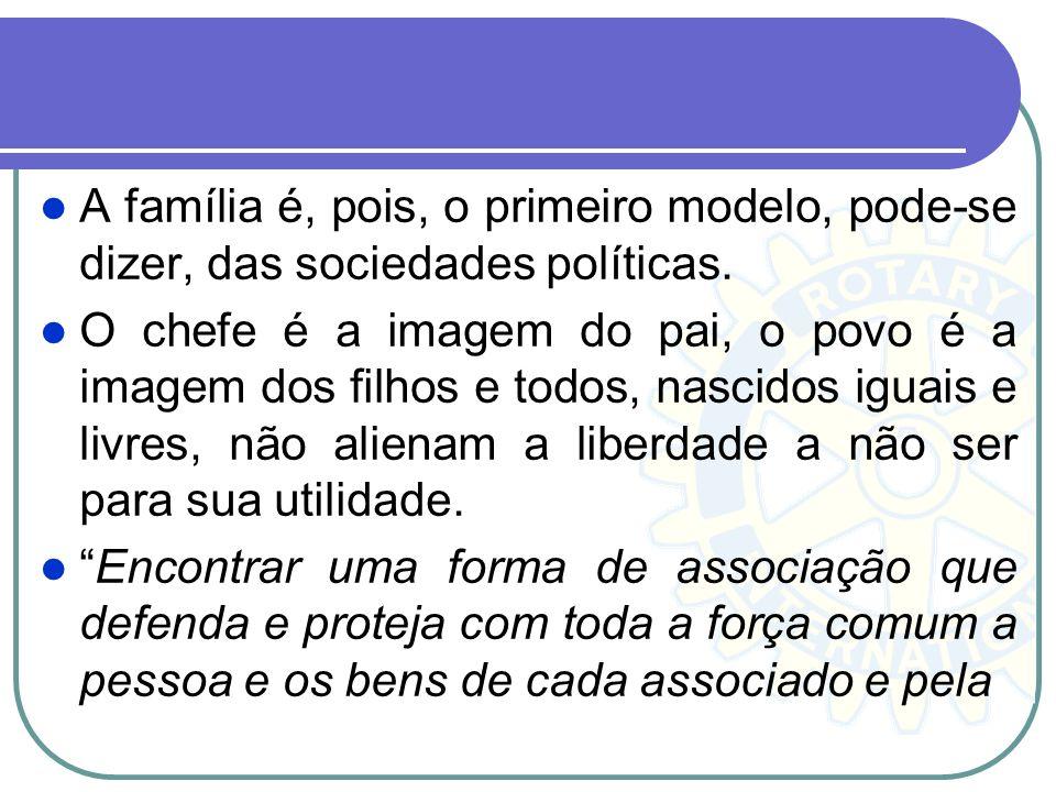 A família é, pois, o primeiro modelo, pode-se dizer, das sociedades políticas.