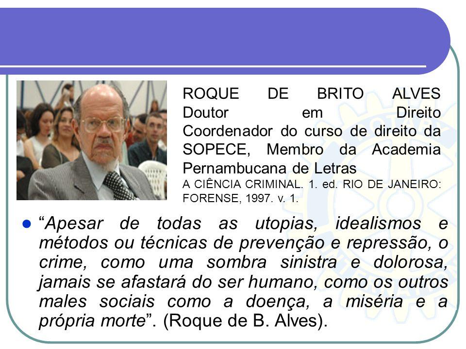 ROQUE DE BRITO ALVES Doutor em Direito Coordenador do curso de direito da SOPECE, Membro da Academia Pernambucana de Letras