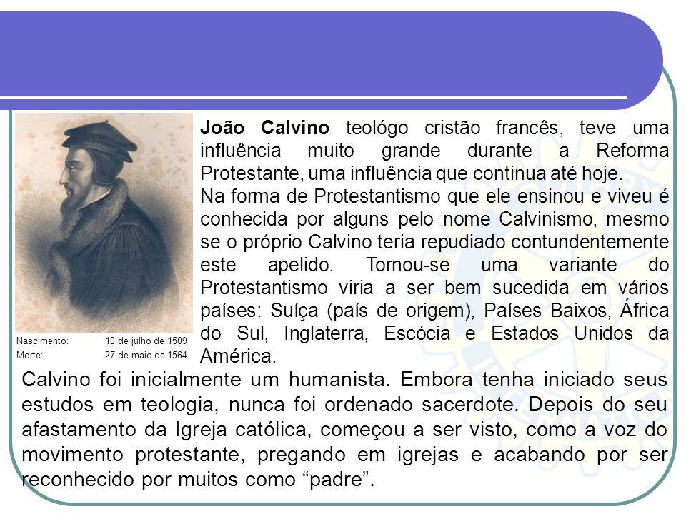 João Calvino teológo cristão francês, teve uma influência muito grande durante a Reforma Protestante, uma influência que continua até hoje.