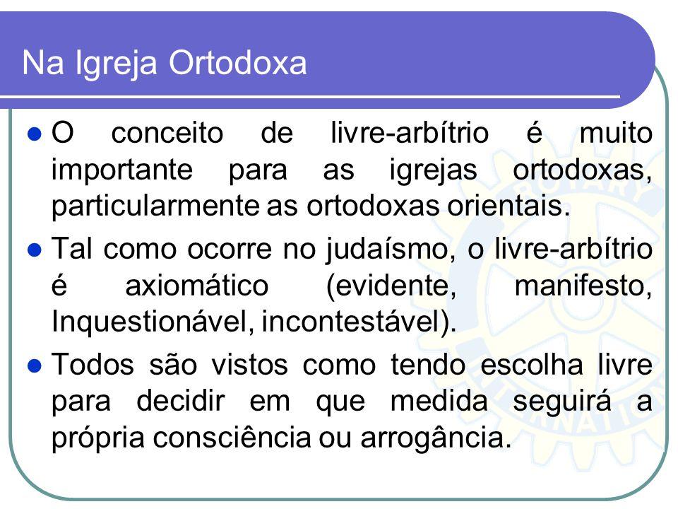 Na Igreja Ortodoxa O conceito de livre-arbítrio é muito importante para as igrejas ortodoxas, particularmente as ortodoxas orientais.
