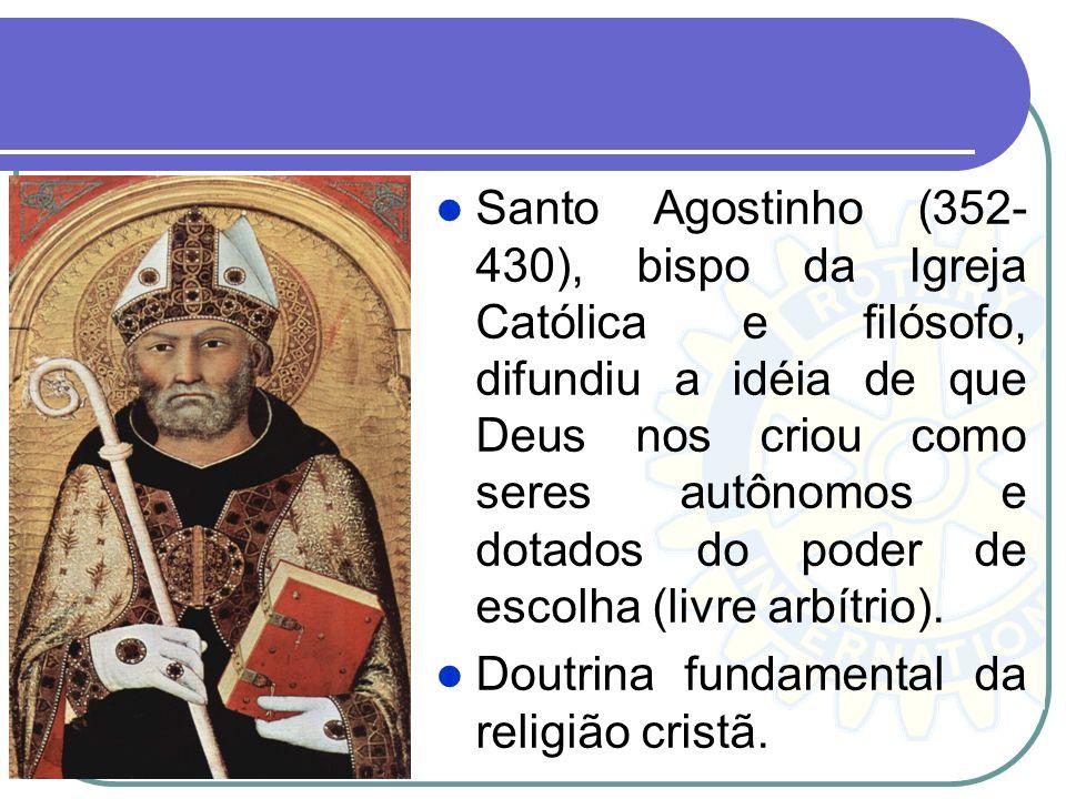 Santo Agostinho (352-430), bispo da Igreja Católica e filósofo, difundiu a idéia de que Deus nos criou como seres autônomos e dotados do poder de escolha (livre arbítrio).