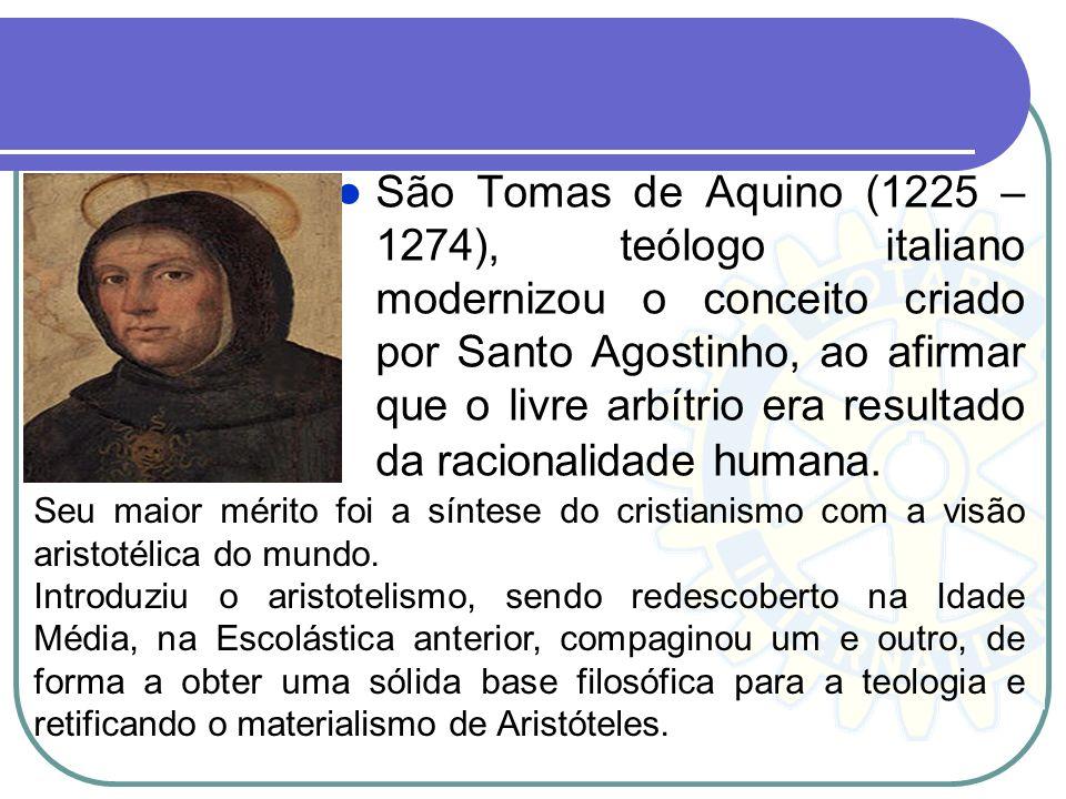 São Tomas de Aquino (1225 – 1274), teólogo italiano modernizou o conceito criado por Santo Agostinho, ao afirmar que o livre arbítrio era resultado da racionalidade humana.