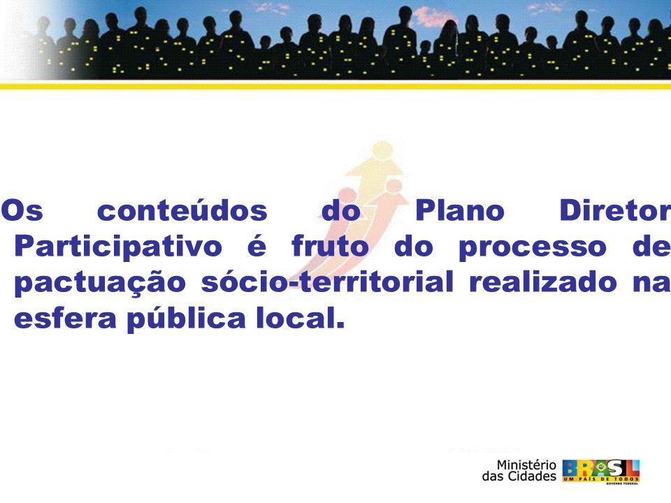 Os conteúdos do Plano Diretor Participativo é fruto do processo de pactuação sócio-territorial realizado na esfera pública local.