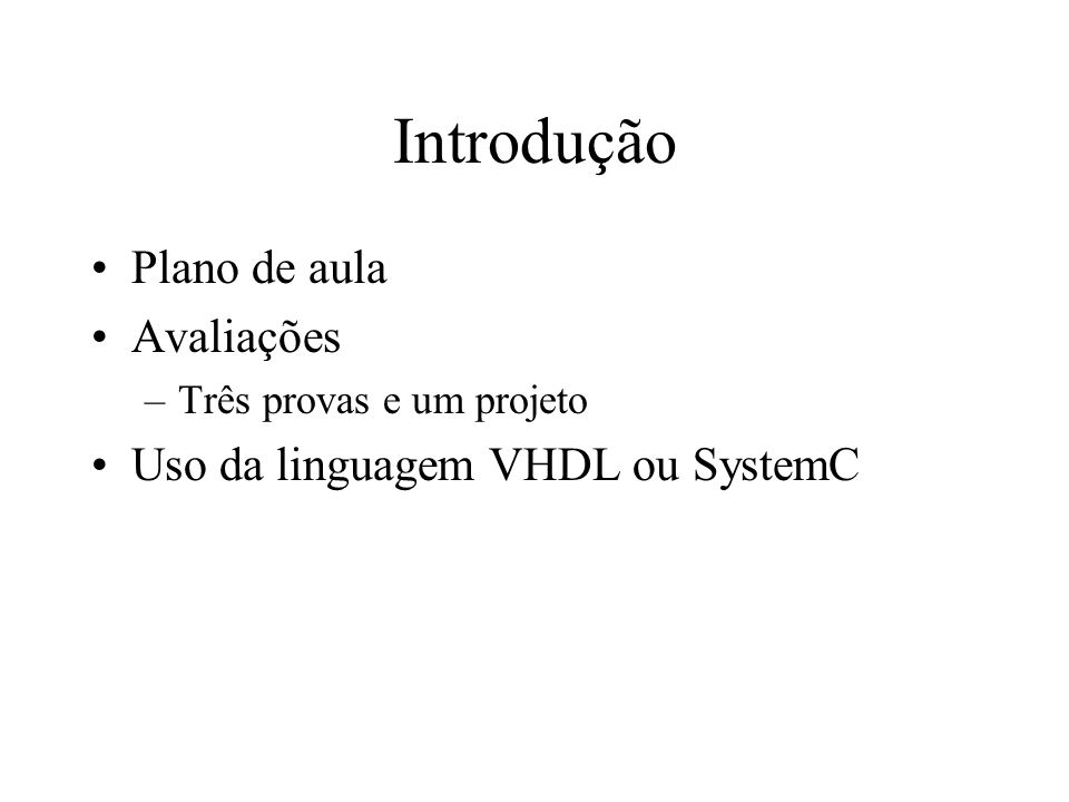 Introdução Plano de aula Avaliações Uso da linguagem VHDL ou SystemC