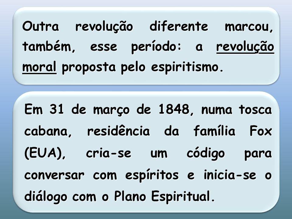 Outra revolução diferente marcou, também, esse período: a revolução moral proposta pelo espiritismo.
