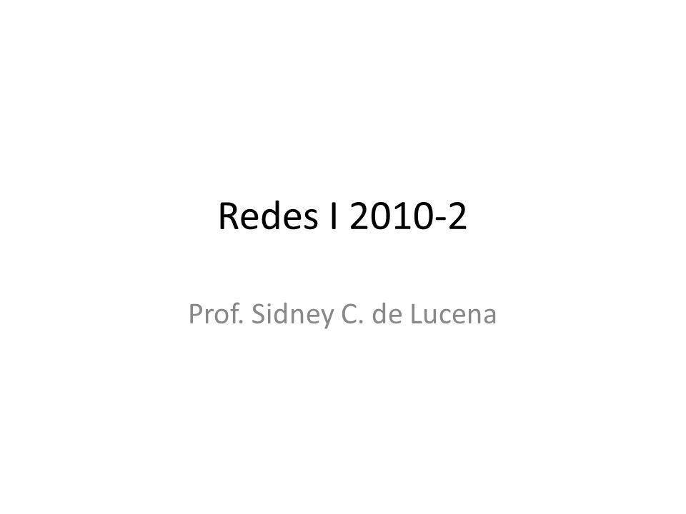 Redes I 2010-2 Prof. Sidney C. de Lucena