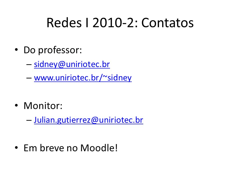 Redes I 2010-2: Contatos Do professor: Monitor: Em breve no Moodle!