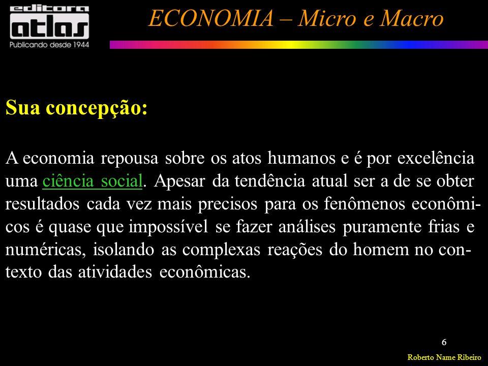 Sua concepção: A economia repousa sobre os atos humanos e é por excelência. uma ciência social. Apesar da tendência atual ser a de se obter.