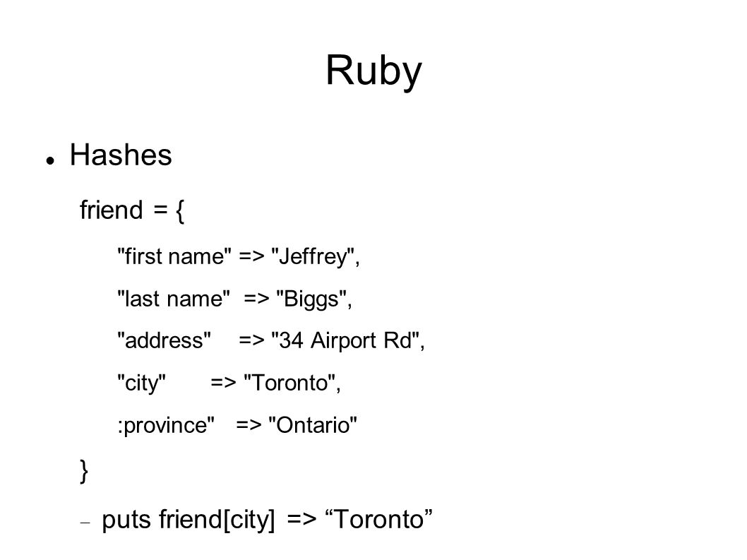 Ruby Hashes friend = { } puts friend[city] => Toronto