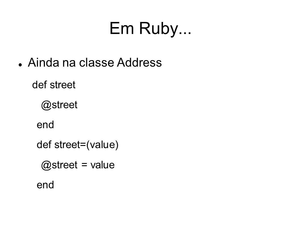 Em Ruby... Ainda na classe Address def street @street end